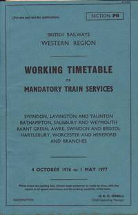 British Railways Western Region Working Timetable of Mandatory Train Services Swindon, Lavington and Tauton Bathampton, Salisbury and Weymouth, Barnt Green, Awre, Swindon and Bristol Hartlebury, Worcester and Hereford and Branches 4 Oct 1976 to 1 May 1977