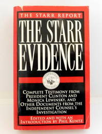 The Starr Evidence: Complete Testimony from President Clinton and Monica Lewinsky and Other Documents from the Independent Counsel's  Investigation