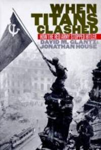When Titans Clashed: How the Red Army Stopped Hitler (Modern War Studies) by David M. Glantz - Hardcover - 1995-07-07 - from Books Express and Biblio.com