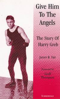 Give Him to the Angels: Story of Harry Greb