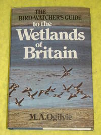 The Bird-Watcher's Guide to the Wetlands of Britain