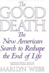 The Good Death : The New American Search to Reshape the End of Life