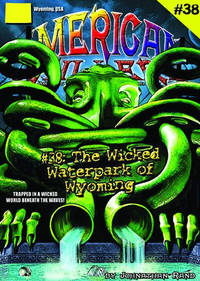 Wicked Waterpark Of Wyoming (American Chillers #38)
