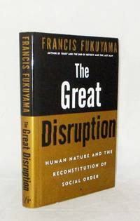The Great Disruption.  Human Nature and the Reconstitution of Social Order