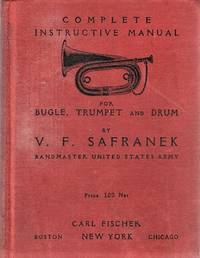 COMPLETE INSTRUCTIVE MANUAL FOR THE BUGLE, TRUMPET, DRUM:  Containing the Signals and Calls used in the United States Army, Navy, Marine Corps, Revenue Cutter, National Guard, and Boy Scouts' Service...