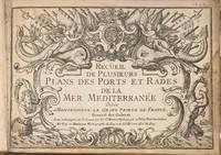 Recueil de plusieurs plans des ports et rades de la mer Mediterranee