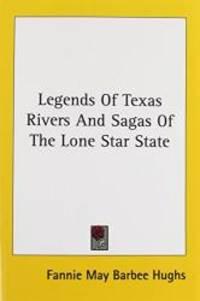Legends Of Texas Rivers And Sagas Of The Lone Star State by Fannie May Barbee Hughs - Paperback - 2007-03-01 - from Books Express (SKU: 1432506293)