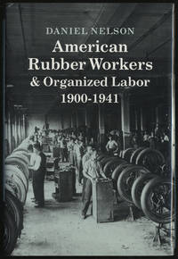 image of AMERICAN RUBBER WORKERS & ORGANIZED LABOR, 1900-1941
