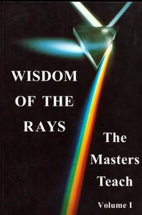 Wisdom of the Rays : The Masters Teach Volume 1