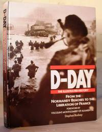 D-Day The Illustrated History. From the Normandy Beaches to the Liberation of France