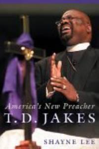 T. D. Jakes : America's New Preacher