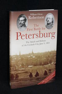 image of The First Battle for Petersburg: The Attack and Defense of the Cockade City, June 9, 1864