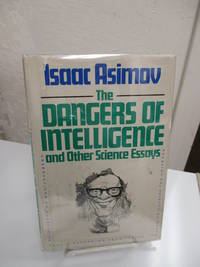 The Dangers of Intelligence and Other Science Essays. by  Isaac Asimov - 1st Edition. - 1986.  - from Zephyr Books and Biblio.com