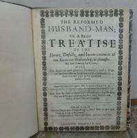 THE REFORMED HUSBAND-MAN; or A brief treatise of the errors, defects, and inconveniences of our English husbandry, in ploughing and sowing for corn; with the reasons and general remedies;