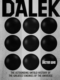 image of Doctor Who: Dalek: The Astounding Untold History of the Enemies of the Universe