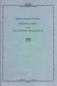SERIAL PUBLICATIONS: ESSENTIAL PARTS OF 19TH CENTURY IMAGINATION  FROM THE COLLECTION OF ROBERT...