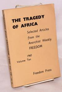 The tragedy of Africa selected articles from the anarchist weekly Freedom. Volume ten, 1960