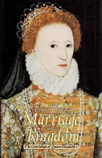 Marriage with my Kingdom. The Courtships of Queen Elizabeth I