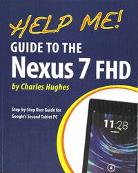 image of Help Me! Guide to the Nexus 7 FHD: Step-by-Step User Guide for Google's Second Tablet PC