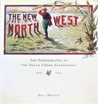 image of The New Northwest:. The Photographs of the Frank Crean Expedition 1908-1909