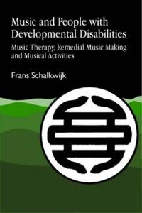 Music and People with Developmental Disabilities: Music Therapy, Remedial Music Making and...