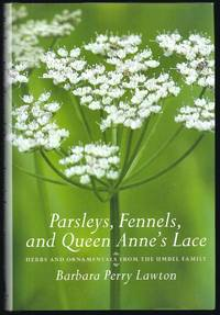 Parsleys, Fennels, and Queen Anne's Lace:  Herbs and Ornamentals from the Umbel Family by  Barbara Perry Lawton - First Edition  - 2007 - from Granada Bookstore  (Member IOBA) (SKU: 012269)