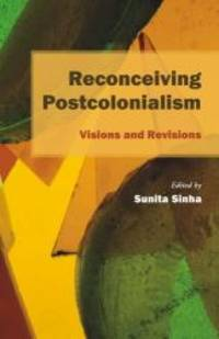 Reconceiving Postcolonialism: Visions and Revisions