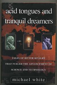 Acid Tongues and Tranquil Dreamers: Tales of Bitter Rivalry That Fueled the Advancement of Science and Technology