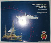 75 th Anniversary; Naval Service of Canada (A Pictorial History) by  Bobby Cranston - First ( No Additional printings) - 1985 - from Dave Shoots, Bookseller and Biblio.com