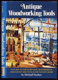 Antique Woodworking Tools :  A Guide to the Purchase, Restoration and Use of Old Tools for Today\'s Shop