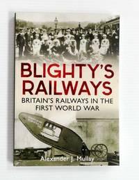 image of Blighty's Railways: Britain's Railways in the First World War