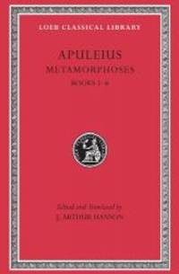 Metamorphoses (The Golden Ass), Volume I: Books 1-6 (Loeb Classical Library)
