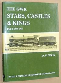 The GWR Stars, Castles & Kings Part 2: 1930-1965 (David & Charles Locomotive Monographs)