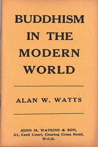Buddhism In The Modern World. by  Alan W.: Watts - Paperback - First Edition. 8vo. 31pp. Printed wrappers slightly dusty otherw - from Ian McKelvie Bookseller (SKU: 2608)