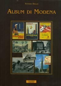 Album di Modena. La vita, la storia e il costume del Novecento a Modena attraverso cartoline illustrate, fotografie e documenti di ieri e di oggi.