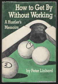How to Get By Without Working:  A Hustler's Memoirs.