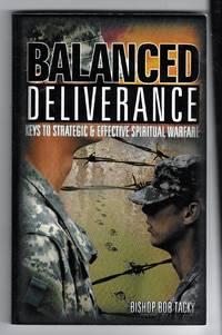 Balanced Deliverance: Keys to Strategic and Effective Spiritual Warfare