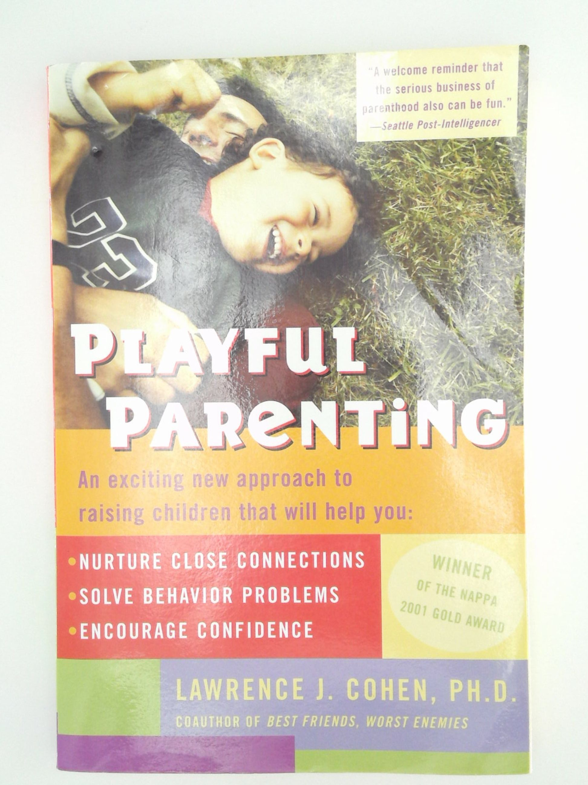 and Encourage Confidence Playful Parenting An Exciting New Approach to Raising Children That Will Help You Nurture Close Connections Solve Behavior Problems