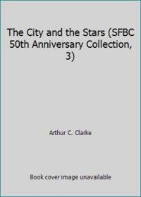 The City and the Stars (SFBC 50th Anniversary Collection, 3)