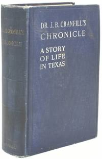 [WESTERN AMERICANA] [CATTLE] DR. J. B. CRANFILL'S CHRONICLE: A STORY OF LIFE IN TEXAS
