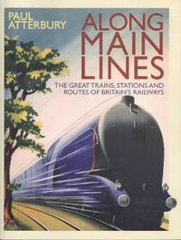 Along Main Lines: The Great Trains, Stations and Routes of Britain's Railways