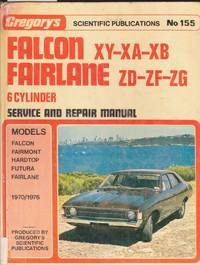 Gregory's Scientific Publications Service and Repair Manual No. 155: Falcon 6 XY, XA, XB/Fairlane 6 ZD, ZF, ZG