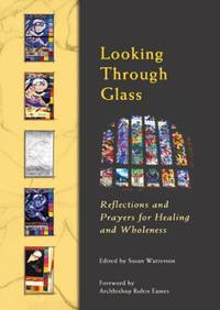 Looking Through Glass: Reflections and Prayers for Healing and Wholeness