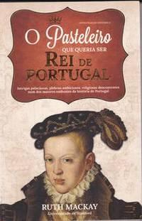 O Pasteleiro que Queria Ser Rei de Portugal (Portuguese Edition)