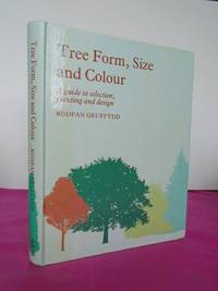 TREE FORM, SIZE AND COLOUR  A Guide to Selection, Planting and Design
