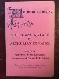 The Changing Face of Arthurian Romance: Essays on Arthurian Prose Romances in memory of Cedric E. Pickford (Arthurian Studies)