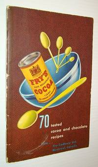70 (Seventy) Tested Cocoa and Chocolate Recipes From Fry-Cadbury Ltd., Montreal, Canada