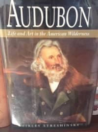 Audubon: Life and Art in the American Wilderness by  Shirley Streshinsky - 1st edition   - from civilizingbooks (SKU: 1570BID)