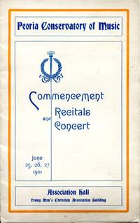 Commencement Recitals and Concert, June 25, 26, 27, 1901 by Peoria Conservatory of Music - Paperback - First Edition - 1901 - from Blue Jacket Books and Biblio.com