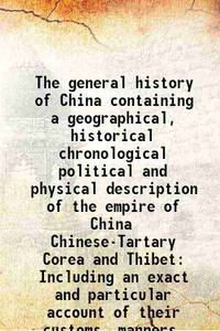 The general history of China containing a geographical, historical chronological political and...